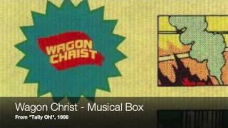 Wagon Christ - Musical Box