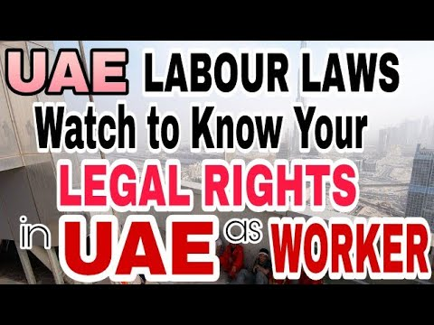 UAE LABOUR LAWS In Detail ||  Know Your  LEGAL RIGHTS as a W