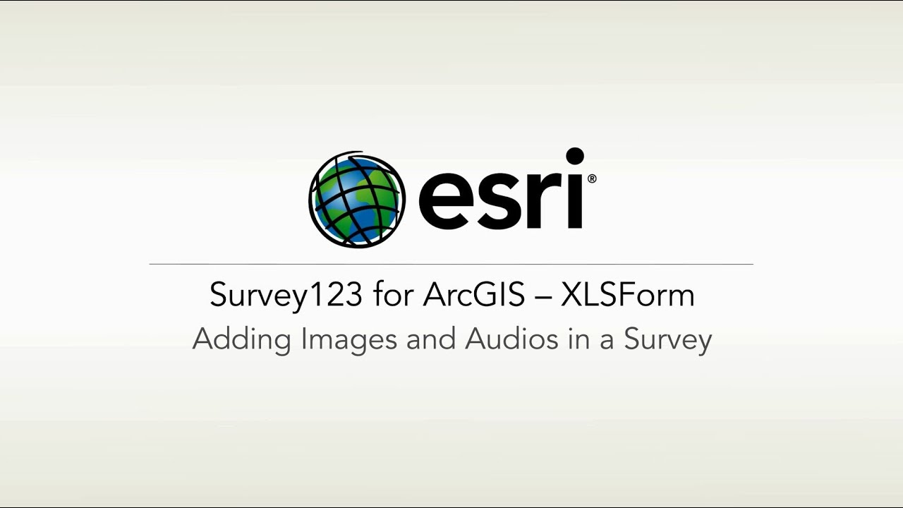 Survey123 for ArcGIS – XLSForm: Adding Images and Audio
