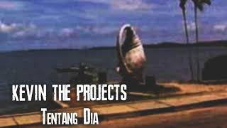 Kevin The projects - Tentang Dia (Official Audio) mp3