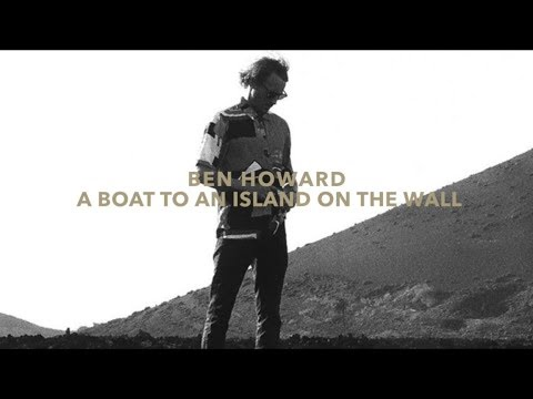 Ben Howard - A Boat To An Island On The Wall (lyrics) NEW SONG 2018