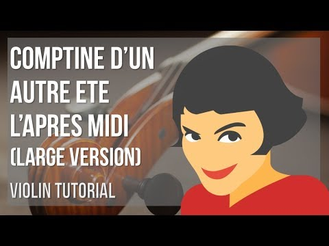 How to play Comptine d'un autre ete L'apres midi (Large Version) on Violin (Tutorial)