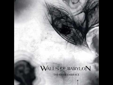 "WALLS OF BABYLON - ""The dark embrace""(Pt.1)"