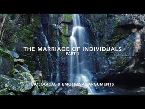 The Marriage of Individuals part 1 - Biological and Emotional Arguments