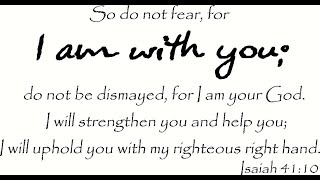 "Sunday, August 2, 2020 - ""I am with you"" Isaiah 41:10"
