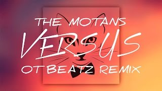 The Motans - Versus (OT BEATZ Remix)