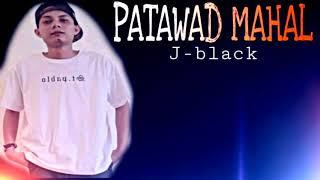 Patawad Mahal - J-black ( Sad Story Song )