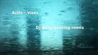 Activ - Visez (Dj Boby bootleg remix)