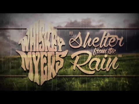 Whiskey Myers - Shelter From The Rain (Lyric Video)