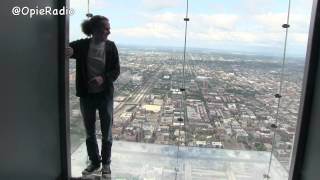 Sky Deck Chicago, Sam's A Pussy Thinks Glass Will Shatter - @opieradio
