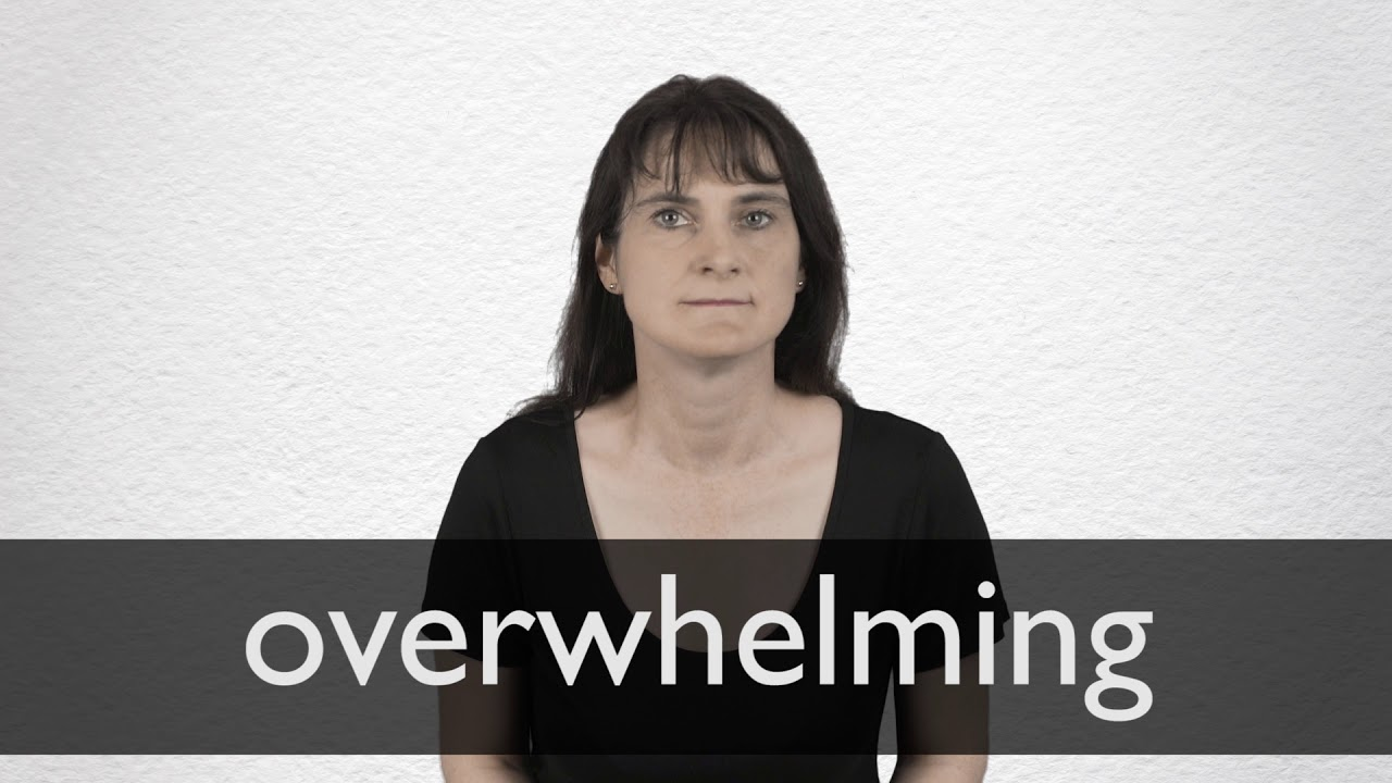 Overwhelming definition and meaning | Collins English Dictionary