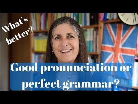 good-english-pronunciation-or-perfect-grammar?-what's-better?