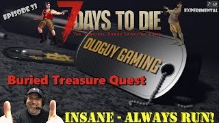 7 Days to Die A17 Experimental    Insane Difficulty, Always Run   E33   Buried Treasure Quest