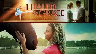Healed by Grace (2012) | Full Movie | Natalie Weese | Tommy Beardmore | April Obrien