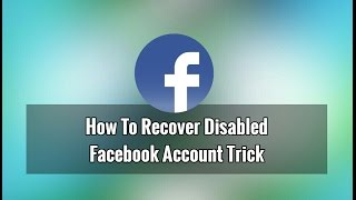 How to Unlock Disabled facebook accounts 2018