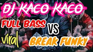 Download lagu 🔊 Dj  KACO KACO FULL BASS VS BREAK FUNKY REMIX