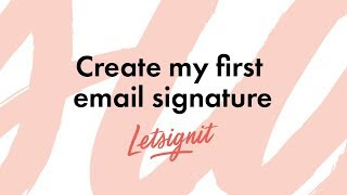Create my first email signature on Letsignit