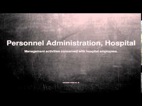 Medical vocabulary: What does Personnel Administration, Hospital mean
