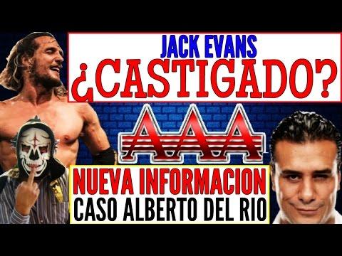 ¿JACK EVANS CASTIGADO POR AAA?, ZEUXIS PODRÍA IR A WWE, NUEVA INFORMACIÓN CASO ALBERTO DEL RIO