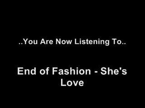 End Of Fashion - She's Love