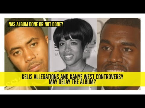 Nas Album Done or Not Done? Kelis Allegations and Kanye West (His Producer) Controversy may Delay it