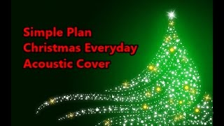 Simple Plan - Christmas Everyday (Acoustic Cover)