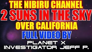 2 SUNS OVER CALIFORNIA (FULL VIDEO) By Planet X Investigator Jeff P.
