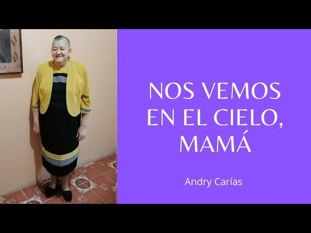 Nos vemos en el cielo, Mamá - Andry Carías