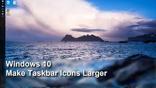Windows 10 - Make your Taskbar Icons Larger