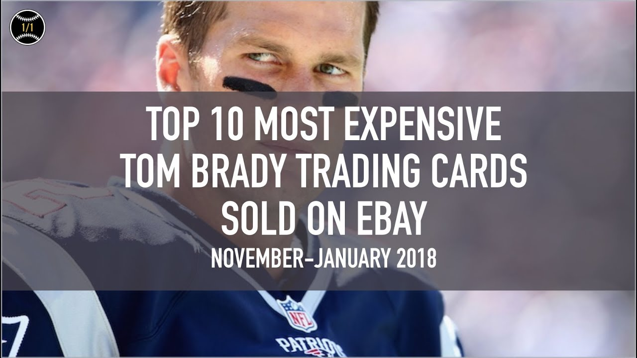 Top 10 Most Expensive Up To 85000 Tom Brady Football Trading Cards Sold On Ebay Nov Jan 2018