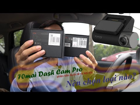 Camera hành trình Xiaomi 70mai Dash Cam Pro nên chọn bản Quốc tế hay Nội địa?