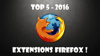 TOP 5 EXTENSIONS FIREFOX 2016 !