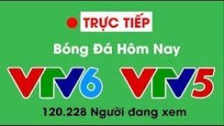 🔴 VTV6 TRỰC TIẾP bóng đá hôm nay VIỆT NAM | Việt nam đi vào lich sử