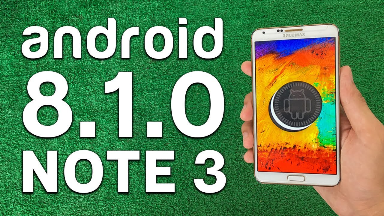 How to Update/Install Android 8 1 Oreo on Galaxy Note 3 - Android Oreo Rom