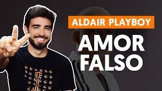 Baixar AMOR FALSO - Aldair Playboy (aula de violão completa)