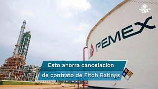 El director de Pemex señaló que se ahorrarán 7 millones de pesos al no renovar el contrato de servicios de la calificadora