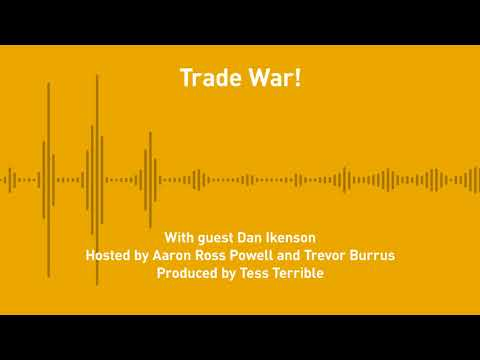 Free Thoughts, Ep. 238: Trade War! (with Dan Ikenson)