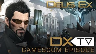 DXTV  Gamescom Episode originally aired on Twitch on August 7th 2015 In this episode the dev team goes over some of the new features in Deus Ex