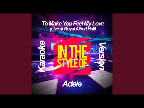 To Make You Feel My Love (Live At Royal Albert Hall) (In The Style Of Adele) (Karaoke Version)