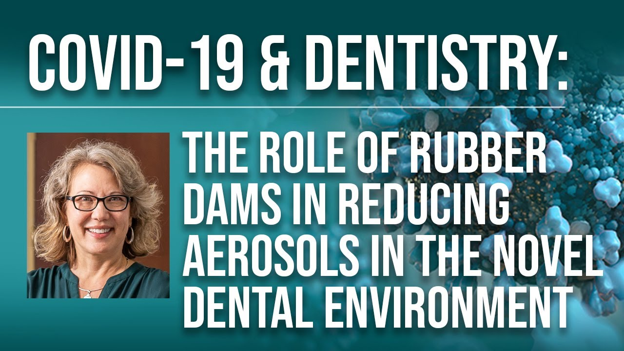 COVID-19 & Dentistry: The Role of Rubber Dams in Reducing Aerosols in the Novel Dental Environment