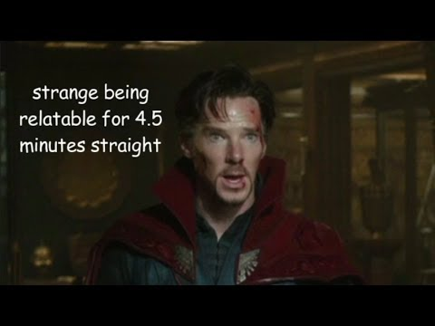 Stephen Strange Being Relatable for 4.5 Minutes Straight