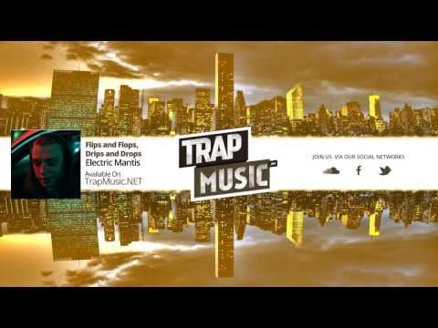 TrapMusic.NET: Electric Mantis - Flips and Flops, Drips and Drops (Season of Trap Vol. 2, Ep 2)