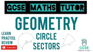 Circe Sectors - Areas and Arc Lengths | Grade 6+ Series | GCSE Maths Tutor