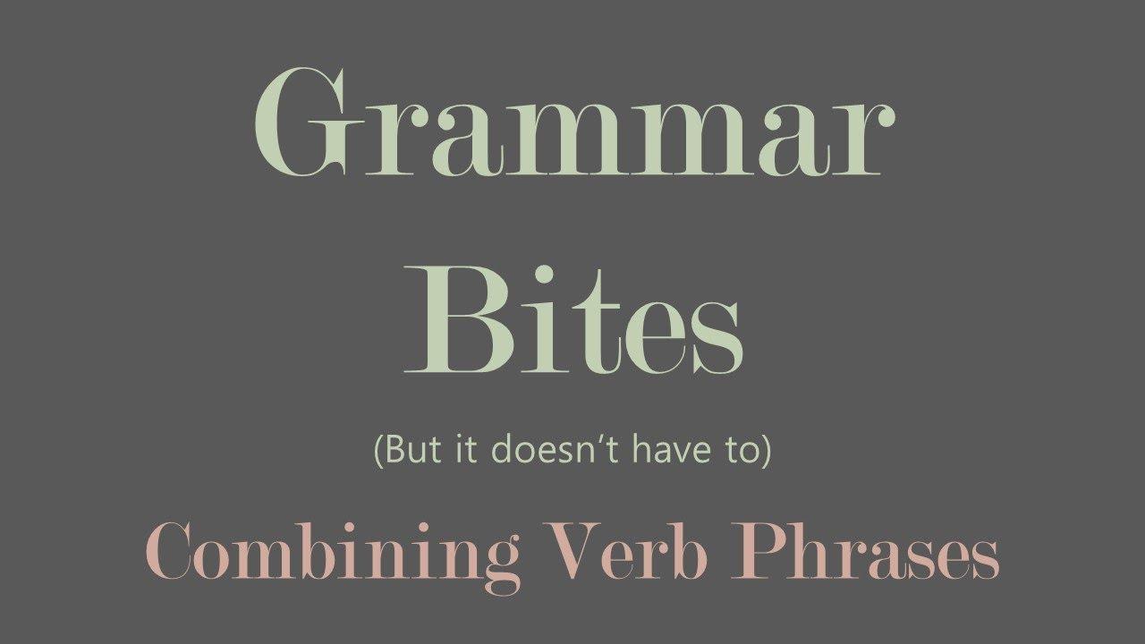 Grammar Bites | Combining Verb Phrases & Building Sentences (YouTube Script)