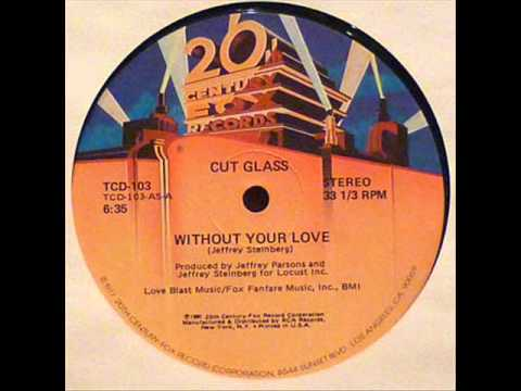 Cut Glass    Without Your Love  1980