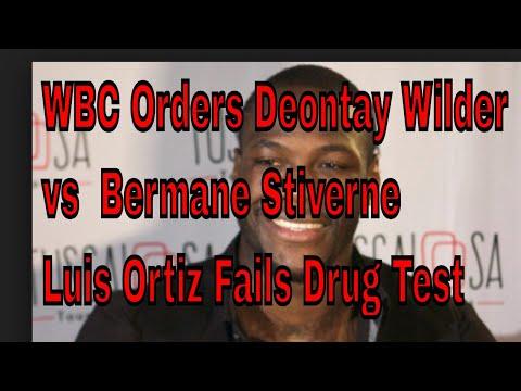 WBC Orders Deontay Wilder vs  Bermane Stiverne Luis Ortiz Fails Drug Test