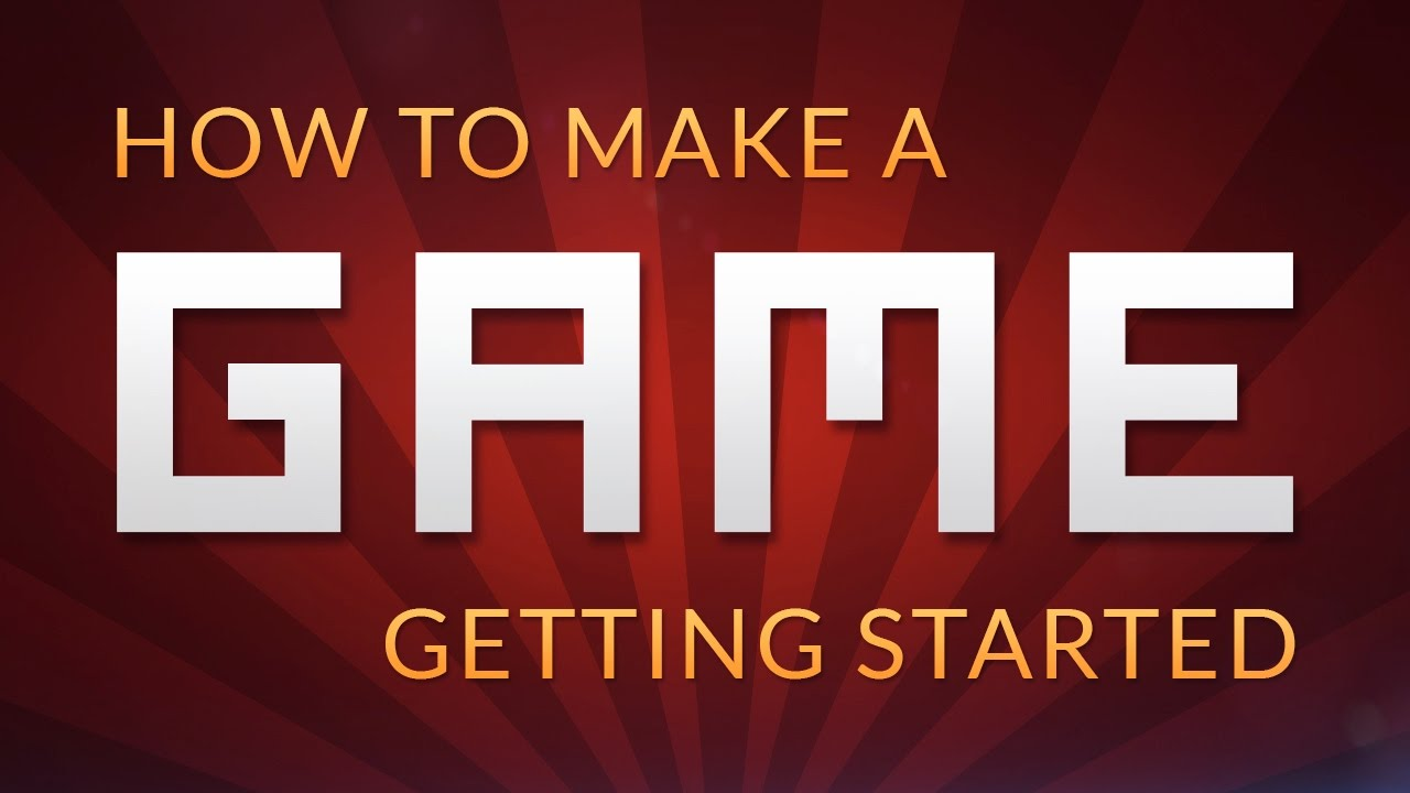 How to make a Video Game - Getting Started