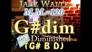 G#dim Diminished (G# B D) Jazz Waltz - M.M.=120 - One Chord Vamp