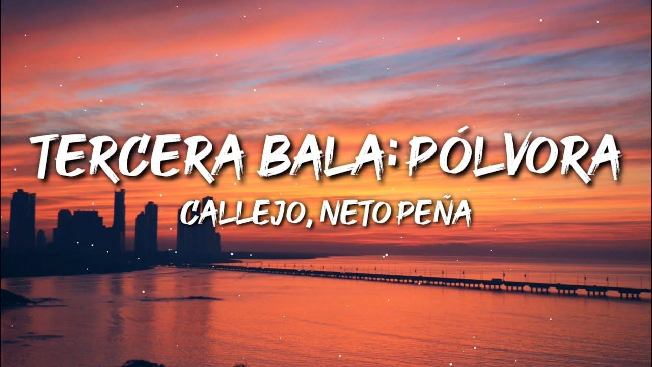 Callejo, Neto Peña - TERCERA BALA: PÓLVORA (Letra / Lyrics)