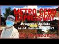 METRO CEBU EXPRESSWAY I NAGA-DANAO PROJECT I UPDATE FEBRUARY 10, 2021 I 28.1 BILLION PROJECT